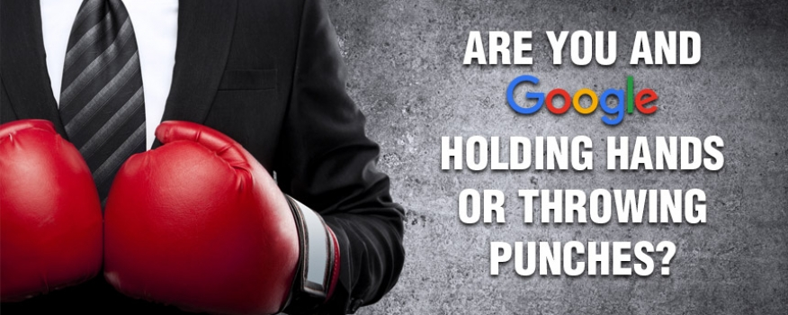 Are You and Google Holding Hands or Throwing Punches?